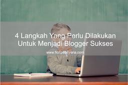 4 Langkah Yang Perlu Dilakukan Untuk Menjadi Blogger Sukses