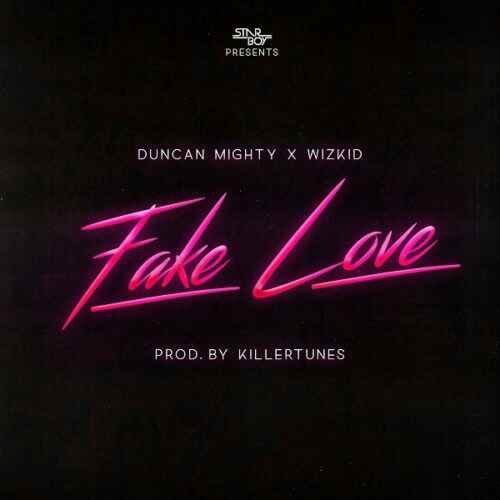 DOWNLOAD MUSIC: Duncan Mighty – Fake Love ft. Wizkid