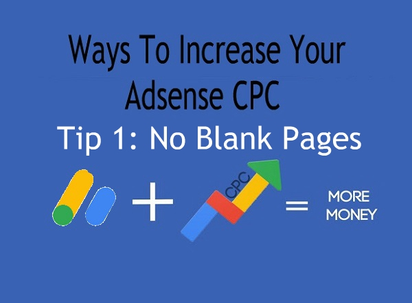 Ways To Increase Your Adsense CPC - Tip 1: No Blank Pages