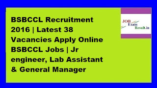 BSBCCL Recruitment 2016 | Latest 38 Vacancies Apply Online BSBCCL Jobs | Jr engineer, Lab Assistant & General Manager