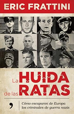La huida de las ratas: Cómo escaparon de Europa los criminales de guerra nazis