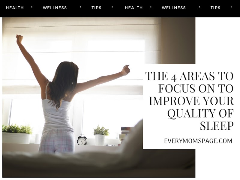 The 4 Areas To Focus On To Improve Your Quality Of Sleep
