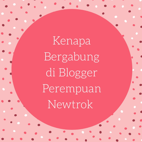Kenapa bergabung di blogger perempuan network?