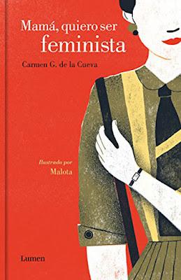 LIBRO - Mamá, quiero ser feminista  Carmen G. de la Cueva & Malota  (Lumen 17 noviembre 2016)  FEMINISMO | Edición papel & digital ebook kindle  Comprar en Amazon España