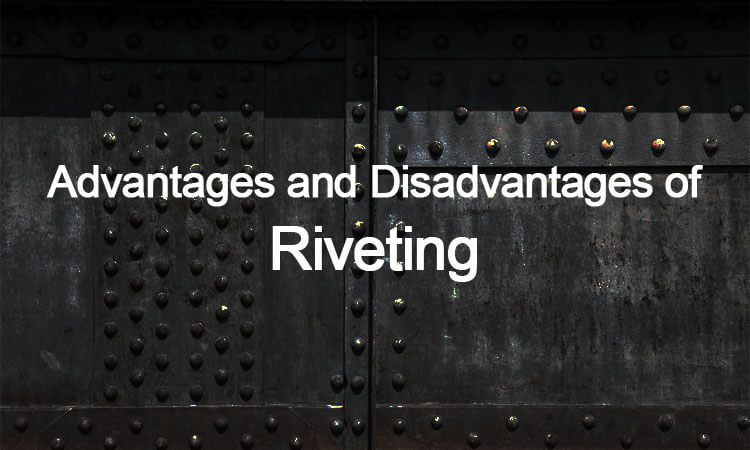 Advantages and Disadvantages of Riveting | Mecholic
