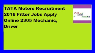 TATA Motors Recruitment 2016 Fitter Jobs Apply Online 2305 Mechanic, Driver
