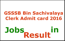 GSSSB Bin Sachivalaya Clerk Admit card 2016