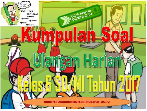 Download Kumpulan Soal Ulangan Harian Kelas 6 Sd Mi Tahun 2017 Salam Pendidikan Indonesia