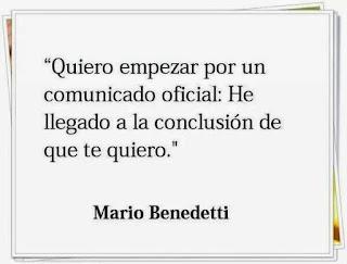 """""""Quiero empezar por un comunicado oficial: He llegado a la conclusión de que te quiero."""" Mario Benedetti - Puentes como liebres"""