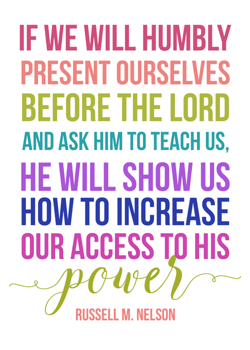 If we will humbly present ourselves before the Lord and ask Him to teach us, He will show us how to increase our access to His power. Russell M. Nelson | Visiting Teaching handout for June 2017 | June 2017 Visiting Teaching message Priesthood Power through Keeping Covenants