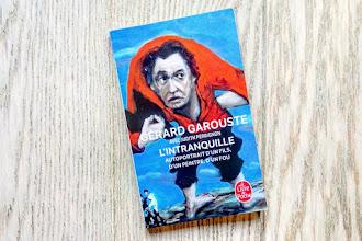 Lundi Librairie : L'Intranquille. Autoportrait d'un fils, d'un peintre, d'un fou - Gérard Garouste avec Judith Perrignon