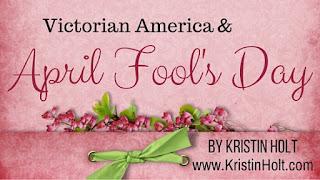 Kristin Holt | Victorian America & April Fool's Day