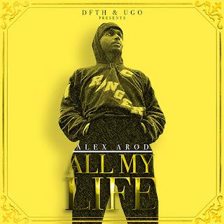 Alex Arod, New Music Alert, ALL MY LIFE, alexaroddfth, Hip Hop Everything, New Hip Hop Music, Team Bigga Rankin, Promo Vatican, dfth, ugo,