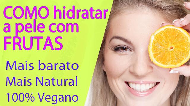 Como Usar Frutas Para Hidratar a Pele | Economize com cremes | 100% Natural e Vegano