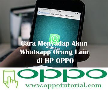 Cara Menyadap Akun Whatsapp Orang Lain di HP OPPO