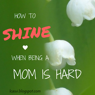 How To Shine When Being a Mom is Hard