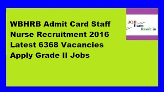 WBHRB Admit Card Staff Nurse Recruitment 2016 Latest 6368 Vacancies Apply Grade II Jobs