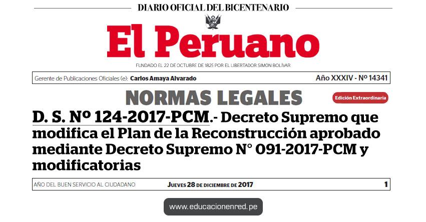 D. S. Nº 124-2017-PCM - Decreto Supremo que modifica el Plan de la Reconstrucción aprobado mediante Decreto Supremo N° 091-2017-PCM y modificatorias - www.pcm.gob.pe