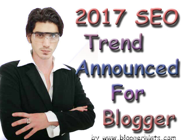 2017 SEO Trend Announced For  Blogger-Blogspot