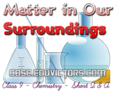 CBSE Class 9 - Chemistry - Matter in Surroundings - Short Questions Answers (#cbsenotes)(#eduvictors)