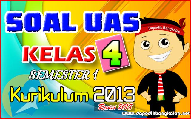 SOAL UAS KELAS 4 SD Semester 1 K13 Revisi 2018 PLUS Kunci Jawaban