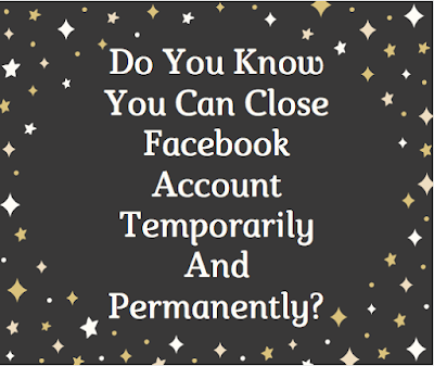 Do you know you can close Facebook account temporarily and permanently?