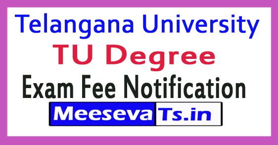Telangana University TU Degree Exam Fee Notification 2018