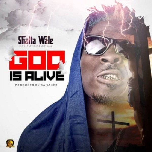 [ MUSIC ] Shatta Wale – God Is Alive   MP3 DOWNLOAD