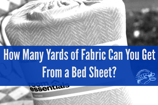 How Many Yards of Fabric Can You Get From a Bed Sheet?