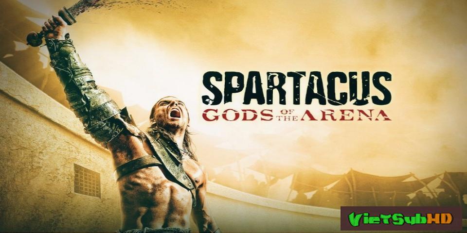 Phim Spartacus: Chúa Tể Đấu Trường Hoàn tất (6/6) VietSub HD | Spartacus: Gods Of Arena 2011