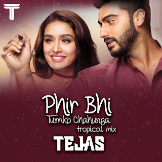 Phir Bhi Tumko Chaahunga - Half Girlfriend- Stay - Dj Tejas 2017