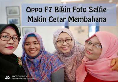 Oppo F7 Bikin Foto Selfie Makin Cetar Membahana