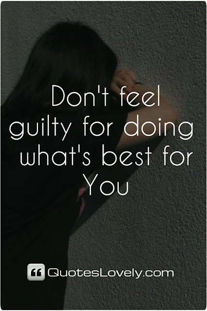 don't fell guilty for doing what's best for you
