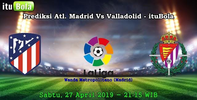 Prediksi Atl. Madrid Vs Valladolid - ituBola