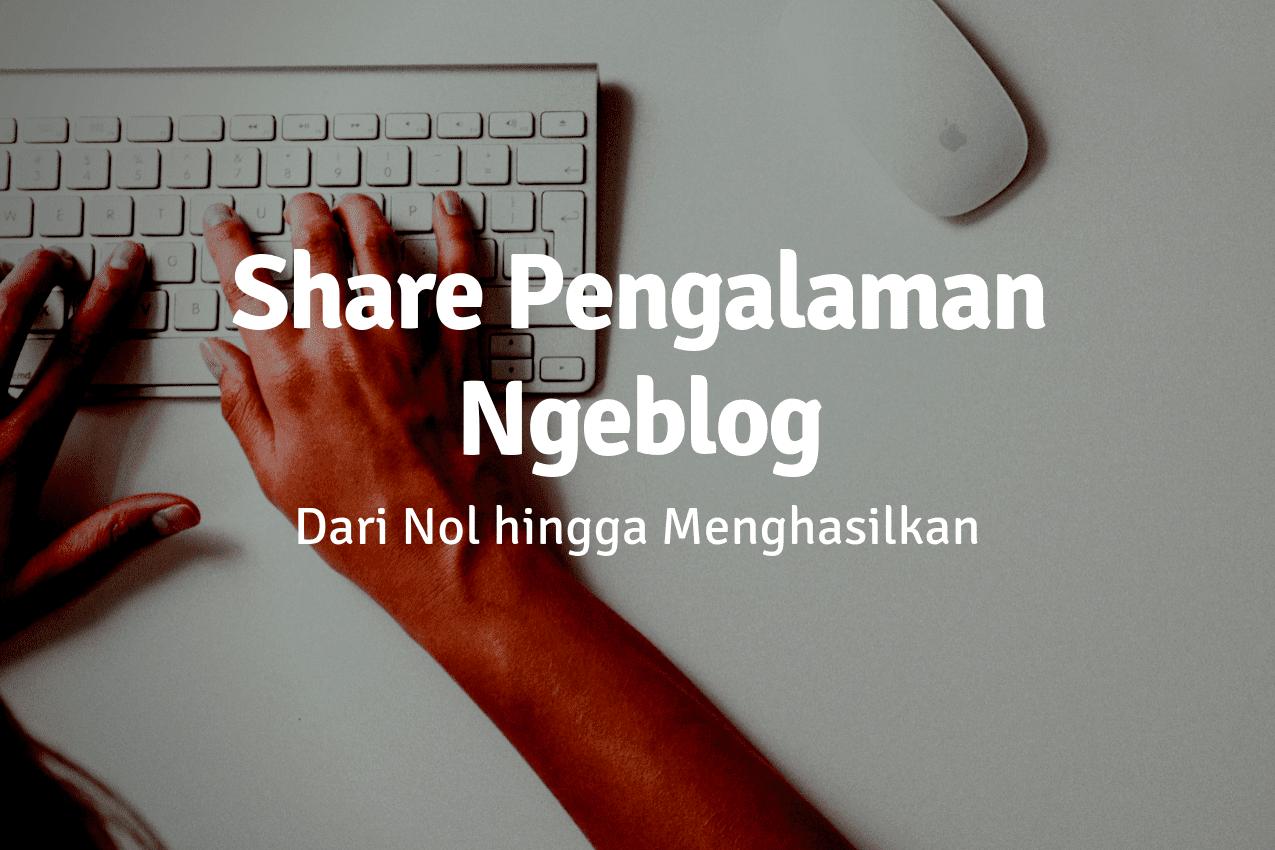 pengalaman ngeblog hingga menghasilkan