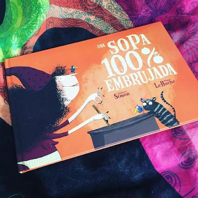 una sopa 100% embrujada, sello editorial picarona, ediciones obelisco, Magali Le Huche, Quitterie Simon, que estas leyendo, cuento infantil, album ilustrado,