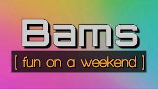 Fun On A Weekend - Bams