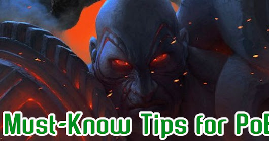 Some Must-Know Tips for PoE Fans