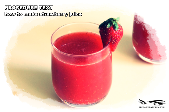 Contoh Procedure Text How To Make Strawberry Juice Dan Arti Mata