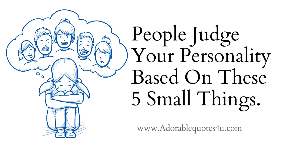 Adorable Quotes People Judge Your Personality Based On These 5 Small Things