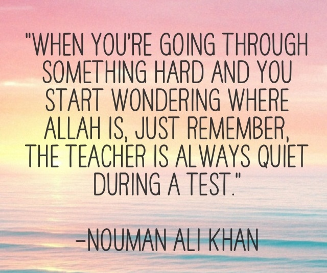 You start wondering where Allah is, just remember - quote