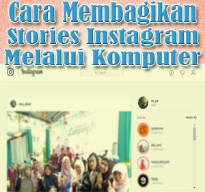 Tanpa Pasang Aplikasi, Begini Cara Membagikan Stories Instagram Melalui Komputer