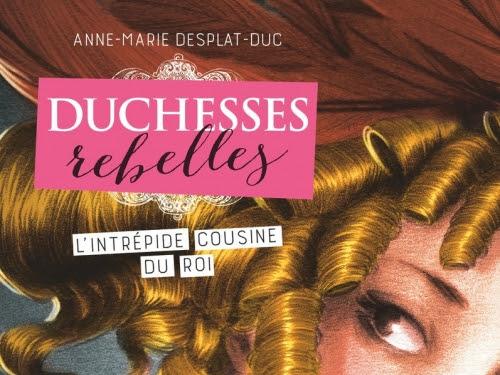 Duchesses Rebelles, tome 1 : L'intrépide cousine du roi d'Anne-Marie Desplat-Duc