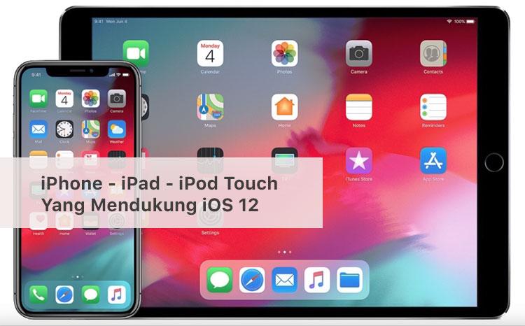 Daftar iPhone, iPad dan iPod Touch Yang Mendukung iOS 12 dan Kapan Resmi Rilis
