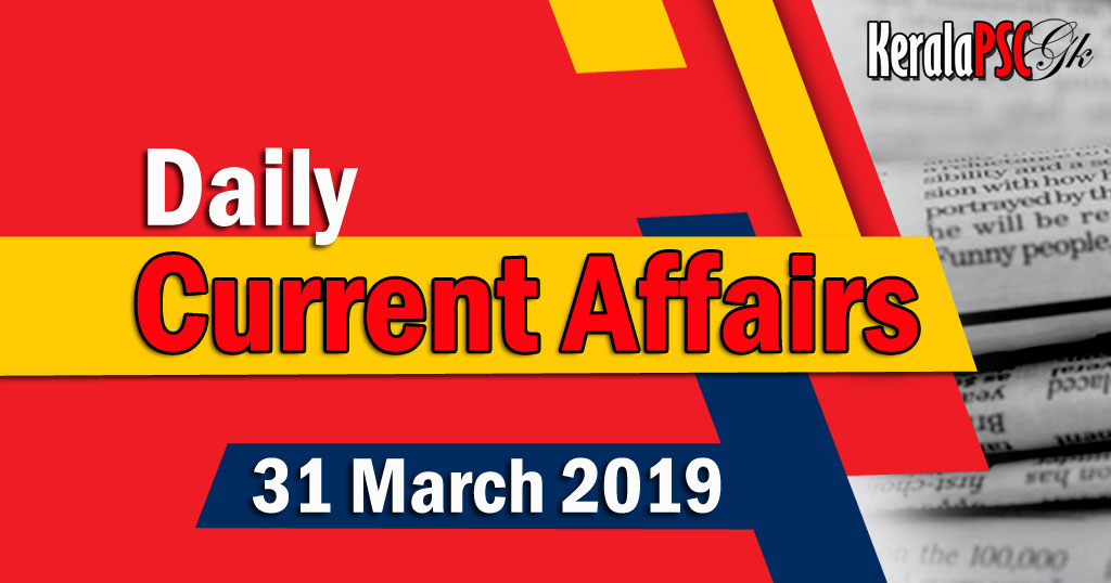Kerala PSC Daily Malayalam Current Affairs 31 Mar 2019