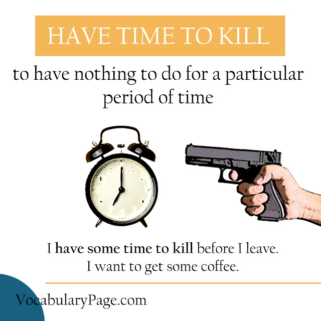 Have time to kill