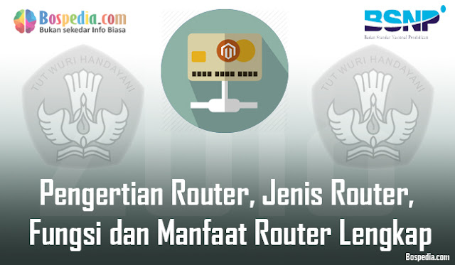 Istilah router sering kali digunakan di dalam dunia jaringan komputer Pengertian Router, Jenis Router, Fungsi dan Manfaat Router Lengkap