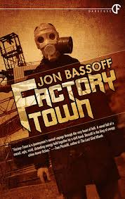 http://www.amazon.com/Factory-Town-Jon-Bassoff-ebook/dp/B00MBZZTI0/ref=sr_1_2?ie=UTF8&qid=1411030847&sr=8-2&keywords=factory+town