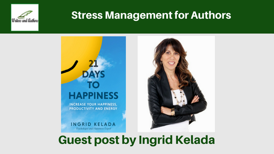 Stress Management for Authors, guest post by Ingrid Kelada @ikelada @iReadBookTours #21DaysToHappiness #IngridKelada
