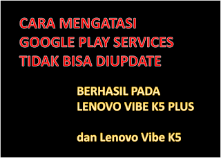 "Cara Mengatasi ""Your device is not compatible with this version"" saat Update Google Play Services pada Lenovo Vibe K5 / K5 Plus"